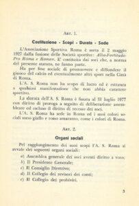 L'articolo 1 che sancisce come la Roma sia nata il 2 maggio 1927. Nel 1967, con la nascita della Roma Calcio S.p.A., la data fu espunta. Anzi, per stare sicuri, non si appose alcuna data